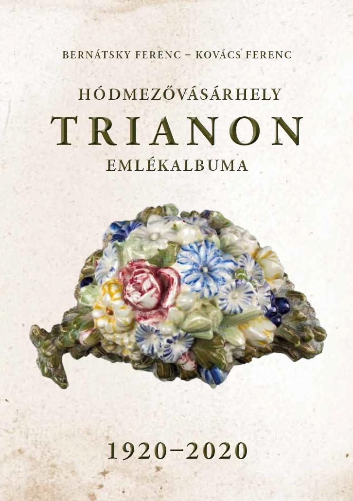 Hódmezővásárhely Trianon Emlékalbuma 1920-2020